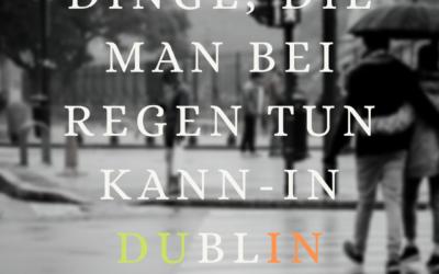 Dinge, die man bei Regen tun kann – in Dublin