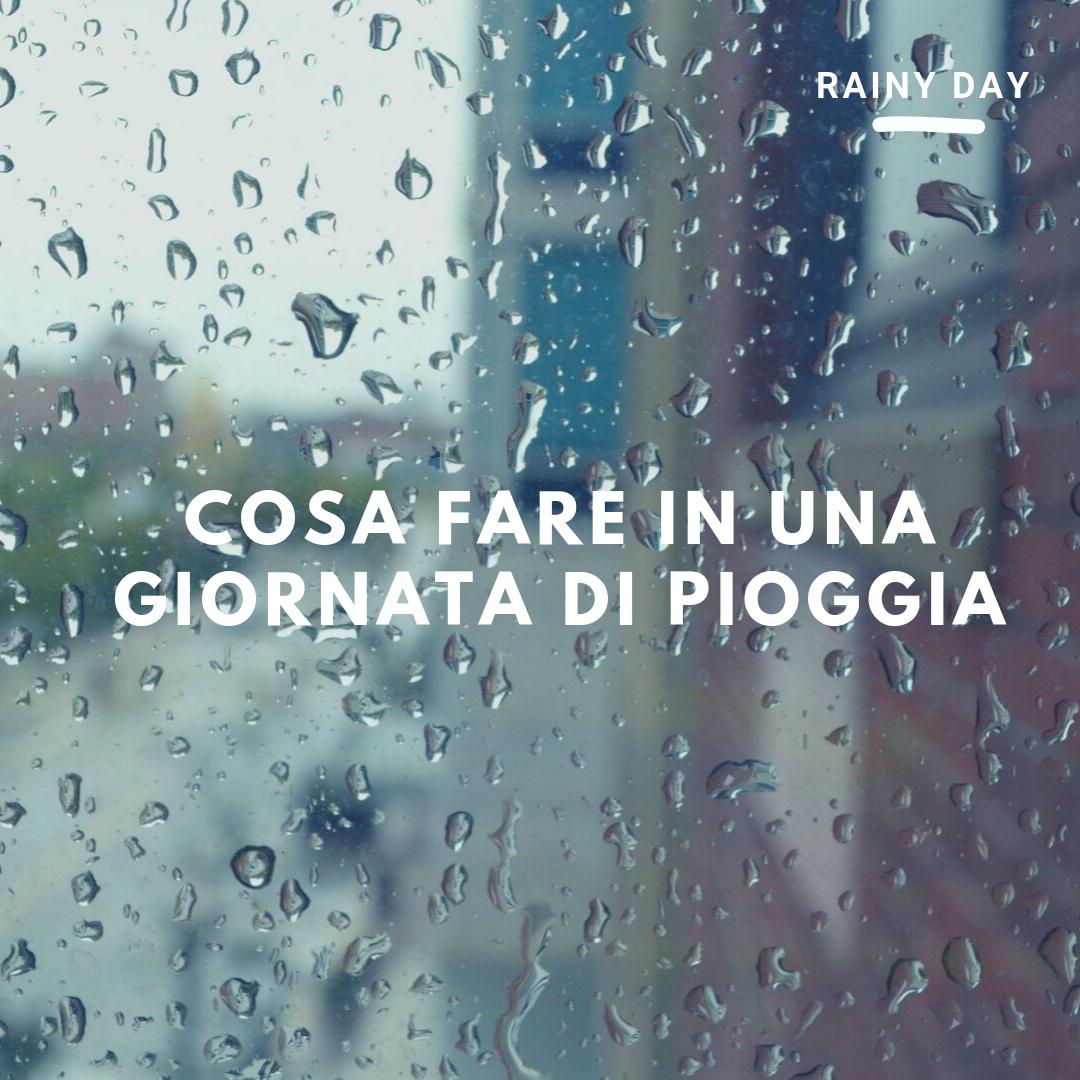 cosa fare in una giornata di pioggia