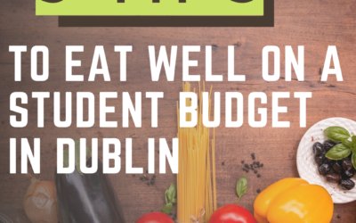 5 Tips to Eat Well on a Student Budget in Dublin